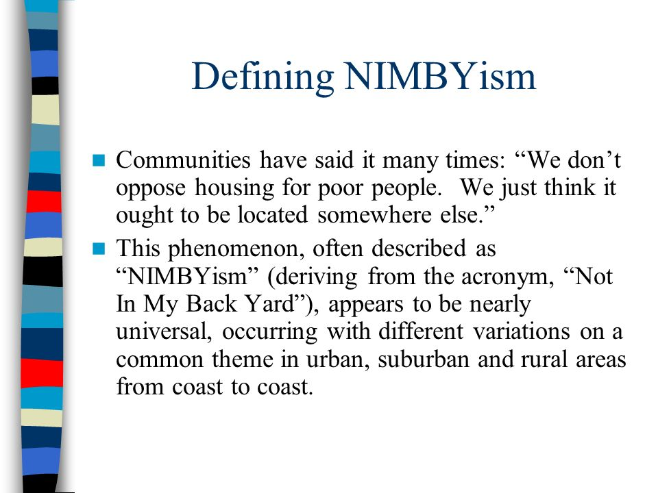 Defining NIMBYism Communities have said it many times: We dont oppose housing for poor people. We just think it ought to be located somewhere else. Th