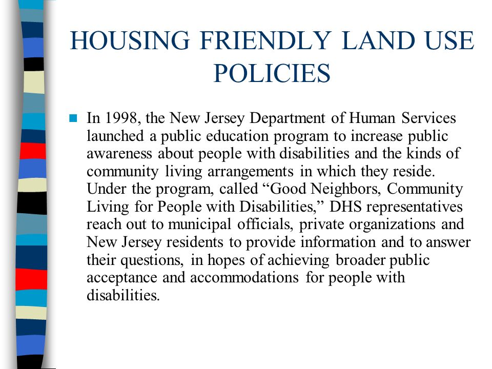 HOUSING FRIENDLY LAND USE POLICIES In 1998, the New Jersey Department of Human Services launched a public education program to increase public awarene