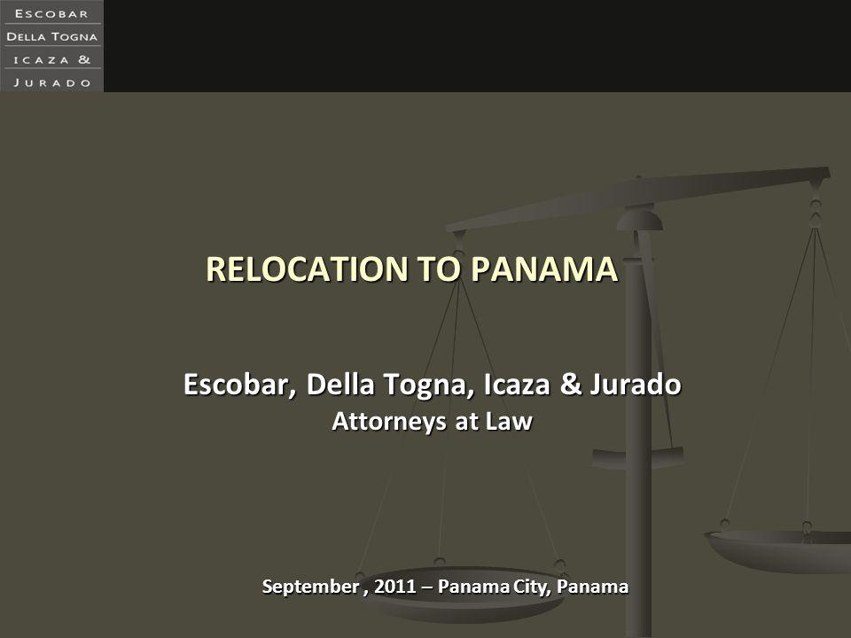 RELOCATION TO PANAMA Escobar, Della Togna, Icaza & Jurado Attorneys at Law September, 2011 – Panama City, Panama