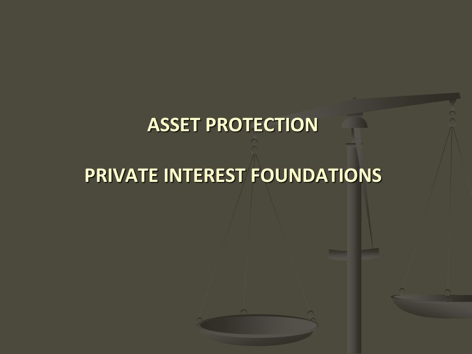ASSET PROTECTION PRIVATE INTEREST FOUNDATIONS