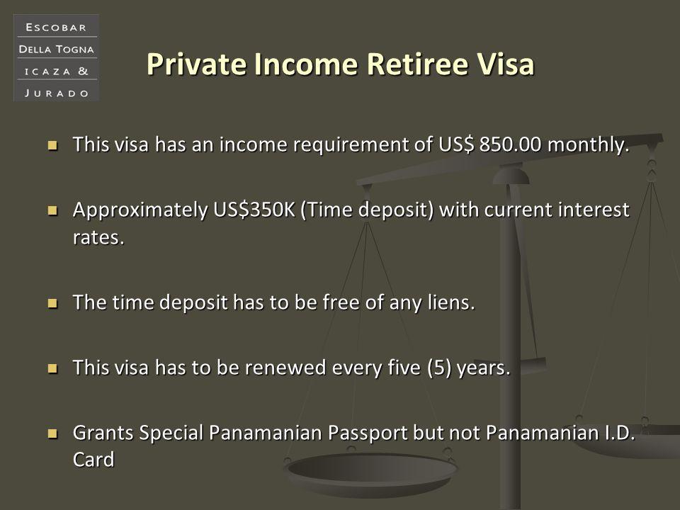 Private Income Retiree Visa This visa has an income requirement of US$ 850.00 monthly. This visa has an income requirement of US$ 850.00 monthly. Appr
