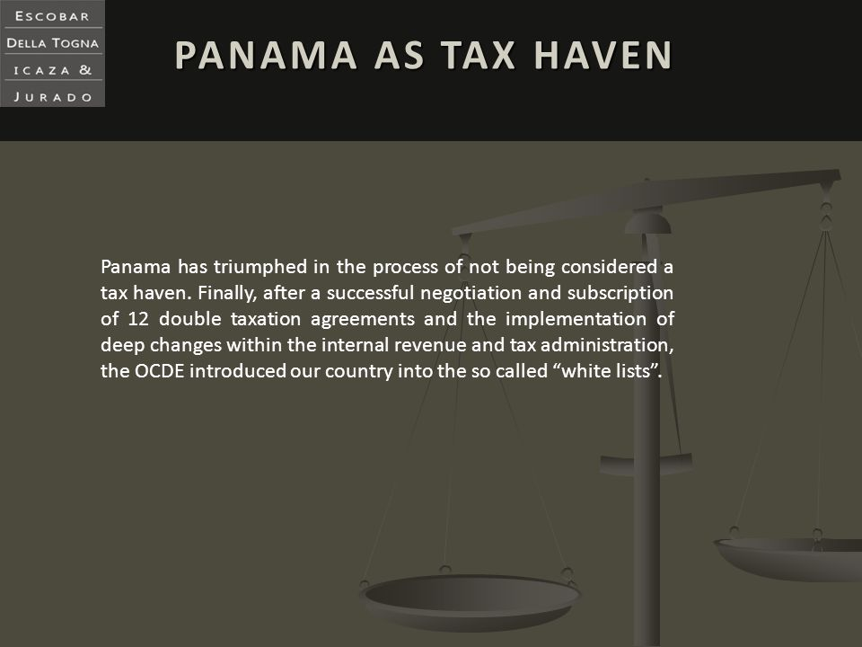 PANAMA AS TAX HAVEN Panama has triumphed in the process of not being considered a tax haven. Finally, after a successful negotiation and subscription