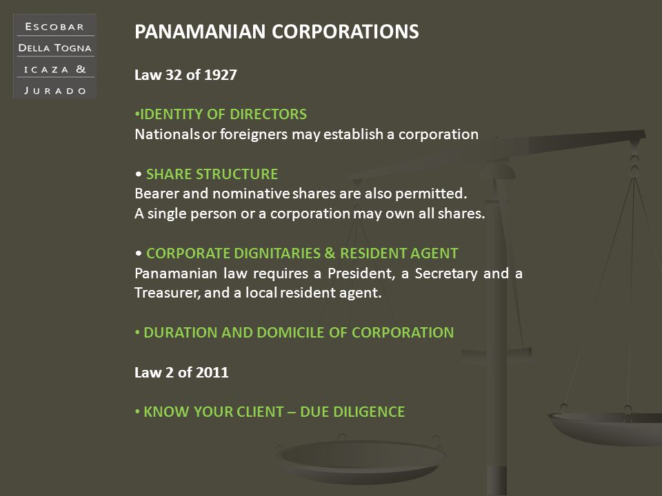 PANAMANIAN CORPORATIONS Law 32 of 1927 IDENTITY OF DIRECTORS Nationals or foreigners may establish a corporation SHARE STRUCTURE Bearer and nominative