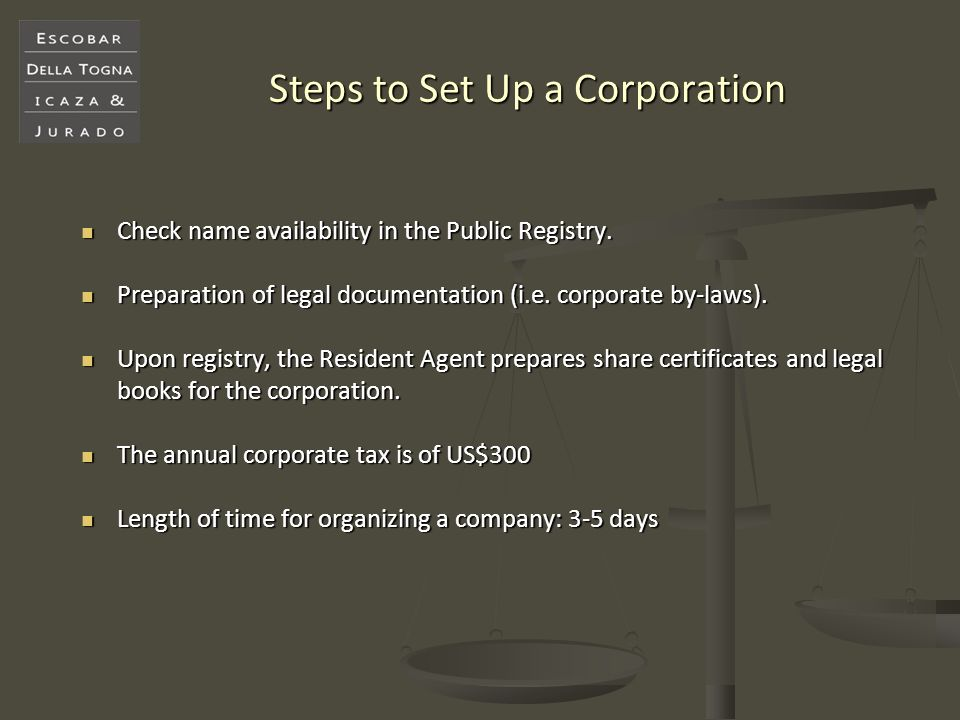 Steps to Set Up a Corporation Check name availability in the Public Registry. Check name availability in the Public Registry. Preparation of legal doc