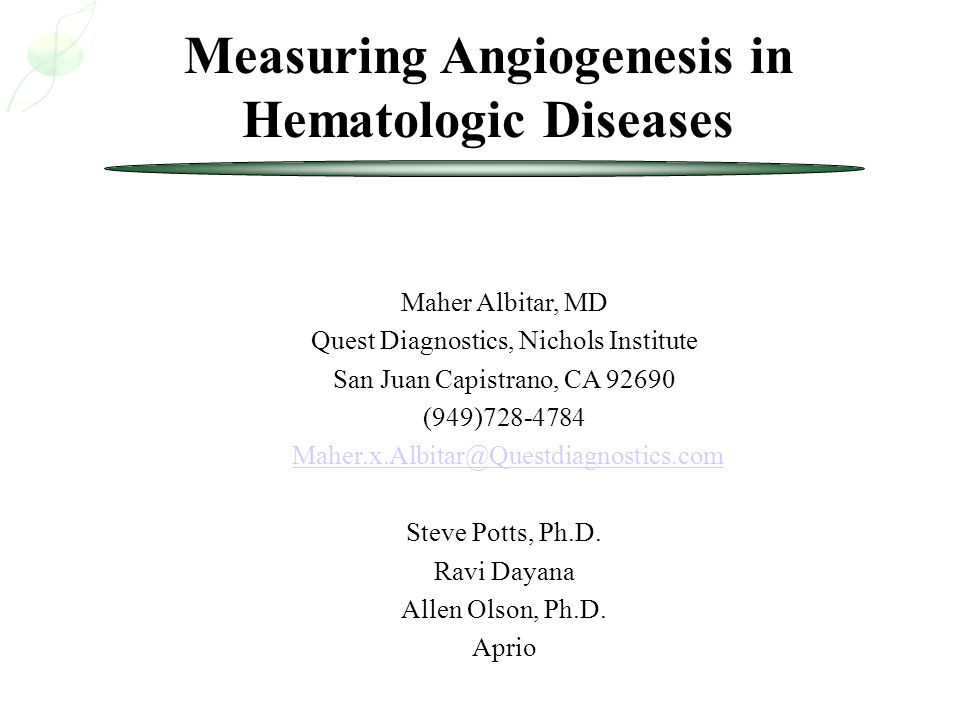 Measuring Angiogenesis in Hematologic Diseases Maher Albitar, MD Quest Diagnostics, Nichols Institute San Juan Capistrano, CA 92690 (949)728-4784 Mahe