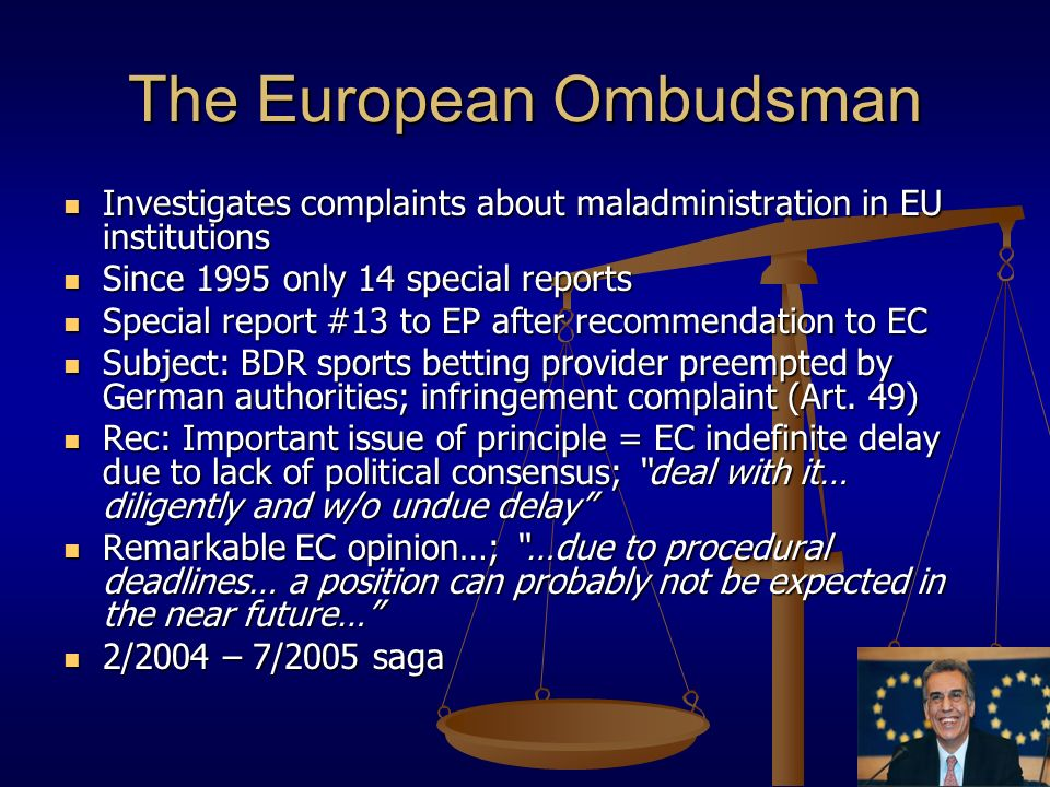 The European Ombudsman Investigates complaints about maladministration in EU institutions Investigates complaints about maladministration in EU instit
