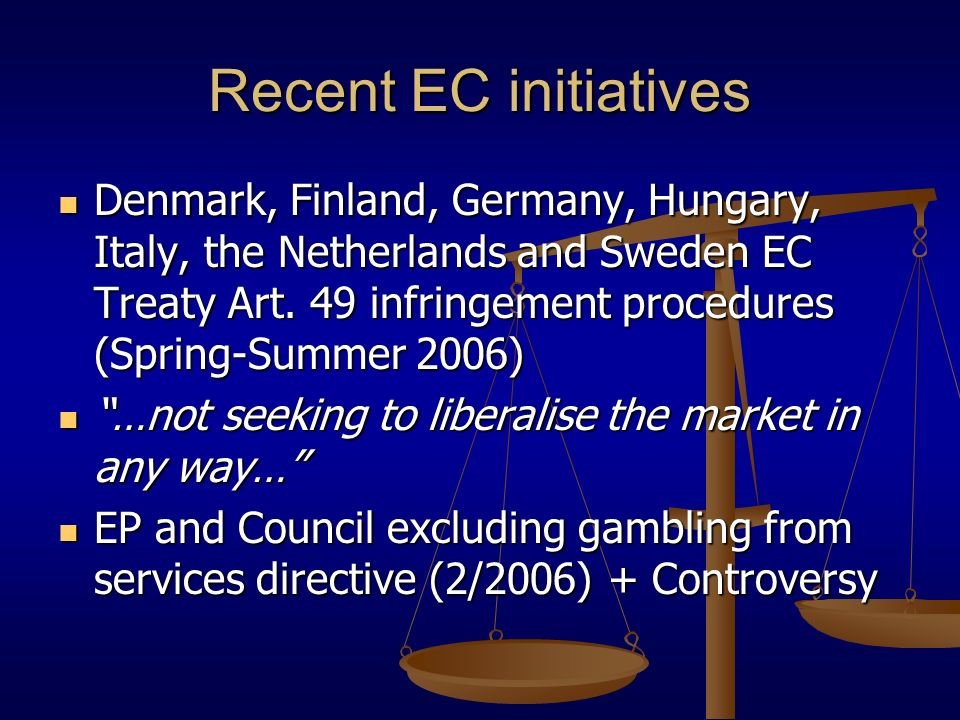 Recent EC initiatives Denmark, Finland, Germany, Hungary, Italy, the Netherlands and Sweden EC Treaty Art. 49 infringement procedures (Spring-Summer 2