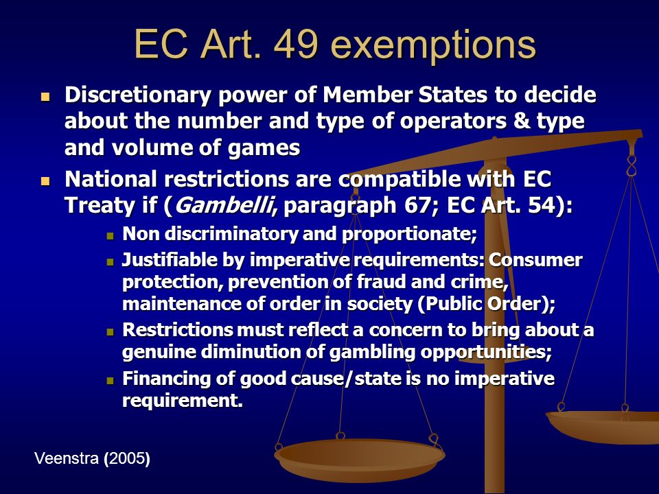 EC Art. 49 exemptions Veenstra (2005) Discretionary power of Member States to decide about the number and type of operators & type and volume of games