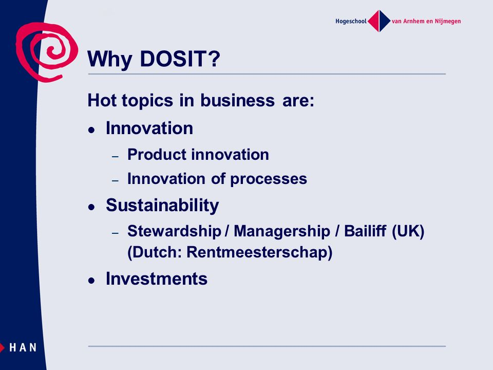 Why DOSIT? Hot topics in business are: Innovation – Product innovation – Innovation of processes Sustainability – Stewardship / Managership / Bailiff