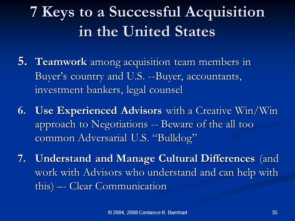 35© 2004, 2008 Contance R. Barnhart 7 Keys to a Successful Acquisition in the United States 5.