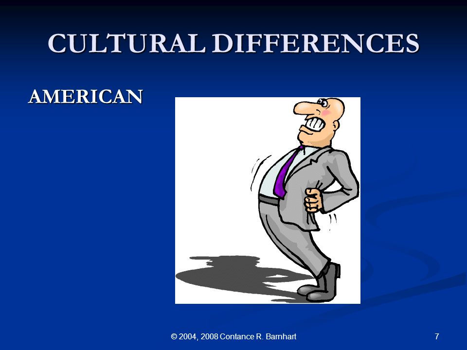 7© 2004, 2008 Contance R. Barnhart CULTURAL DIFFERENCES AMERICAN