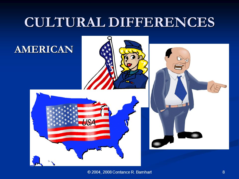 8© 2004, 2008 Contance R. Barnhart CULTURAL DIFFERENCES AMERICAN