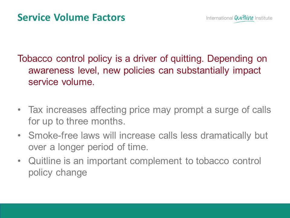 Service Volume Factors Tobacco control policy is a driver of quitting.
