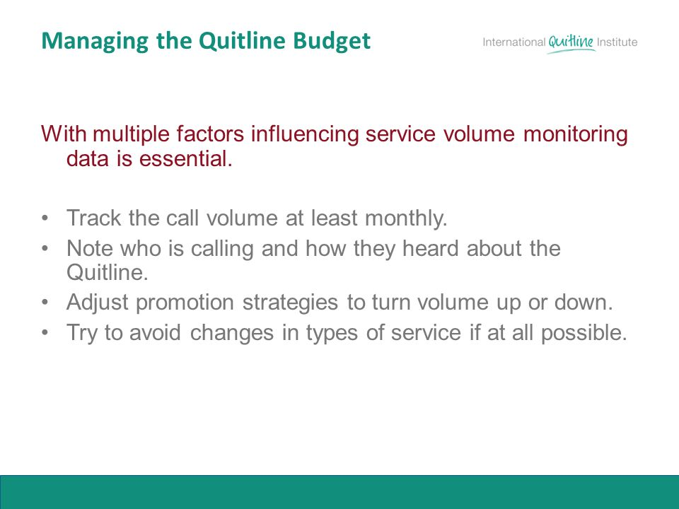 Managing the Quitline Budget With multiple factors influencing service volume monitoring data is essential.