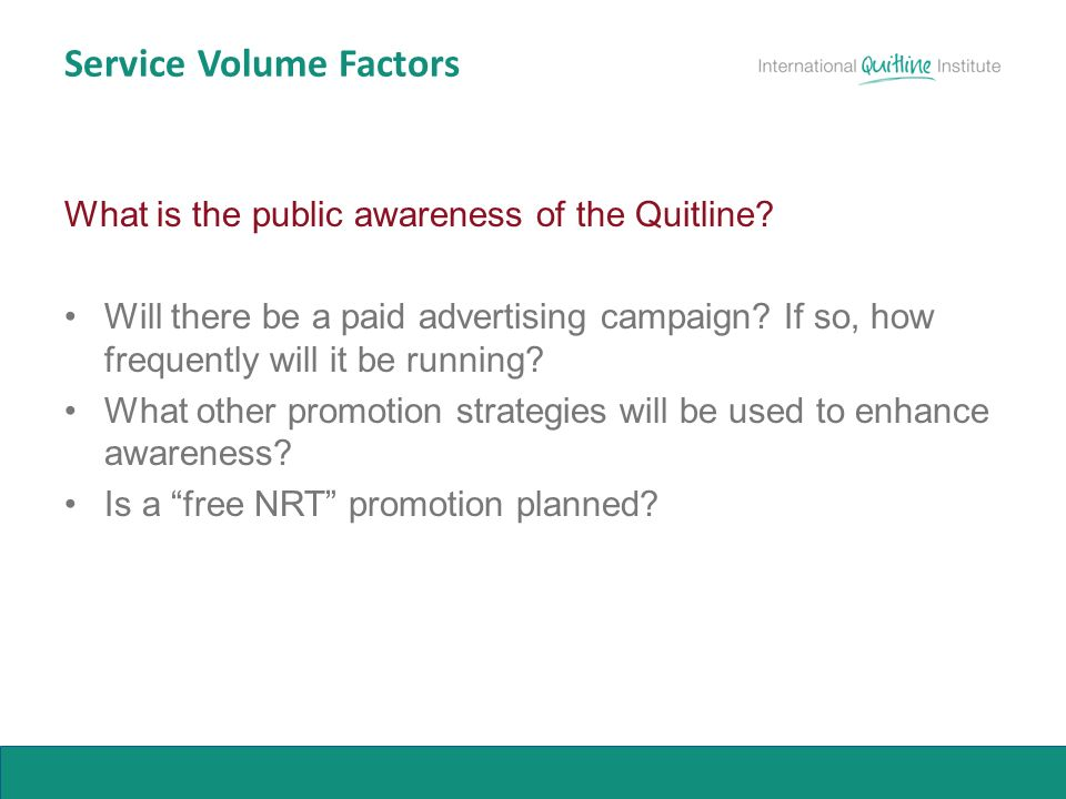 Service Volume Factors What is the public awareness of the Quitline.