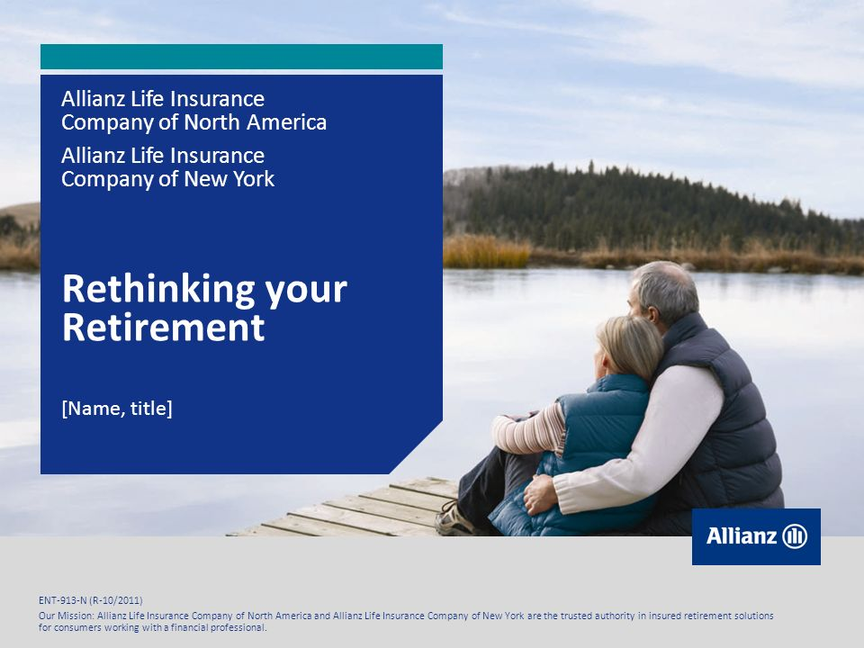 Allianz Life Insurance Company of North America Allianz Life Insurance Company of New York 2 Retirement dream We are living longer, healthier lives Retirement is an opportunity to pursue hobbies, travel, visit with loved ones, etc.
