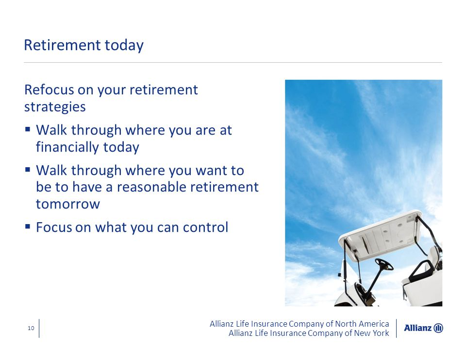 Allianz Life Insurance Company of North America Allianz Life Insurance Company of New York 10 Retirement today Refocus on your retirement strategies W