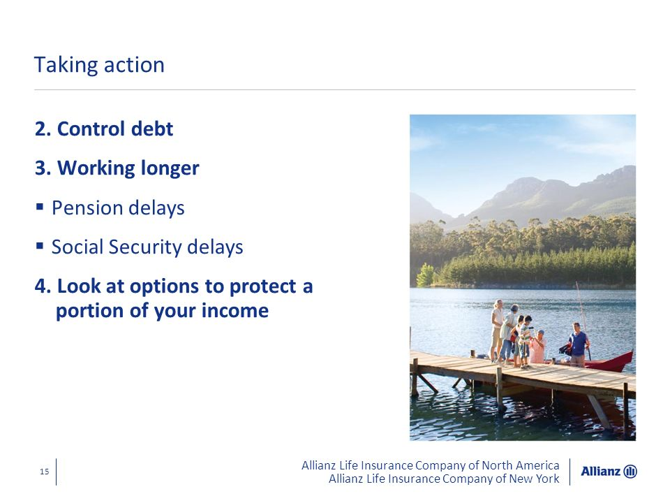 Allianz Life Insurance Company of North America Allianz Life Insurance Company of New York 15 Taking action 2. Control debt 3. Working longer Pension