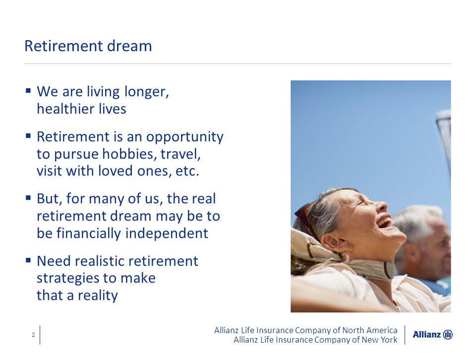 Allianz Life Insurance Company of North America Allianz Life Insurance Company of New York 23 Options Start with a clean mental slate Rethink overall retirement strategies -Rethinking income in place of accumulation -You always have an asset base to work with