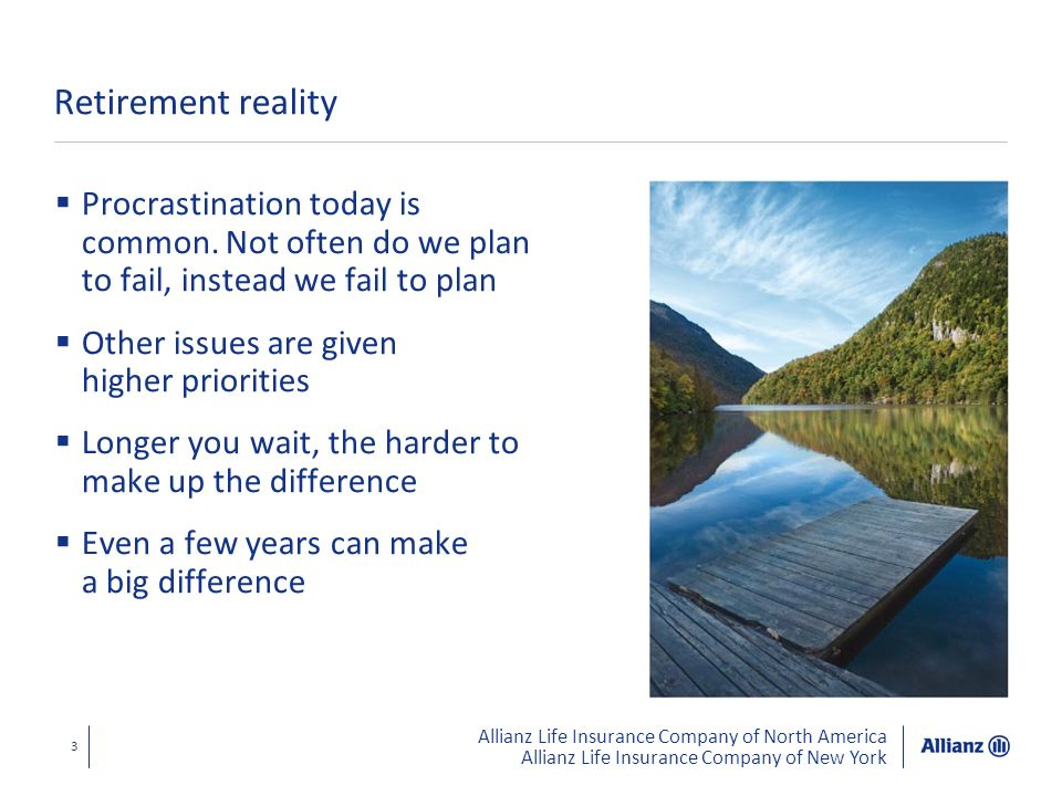 Allianz Life Insurance Company of North America Allianz Life Insurance Company of New York 34 Rethinking retirement strategies Rethink your retirement strategies Refocus on what you can control -Use the strategic workbook Review your existing retirement strategies Protect your retirement future