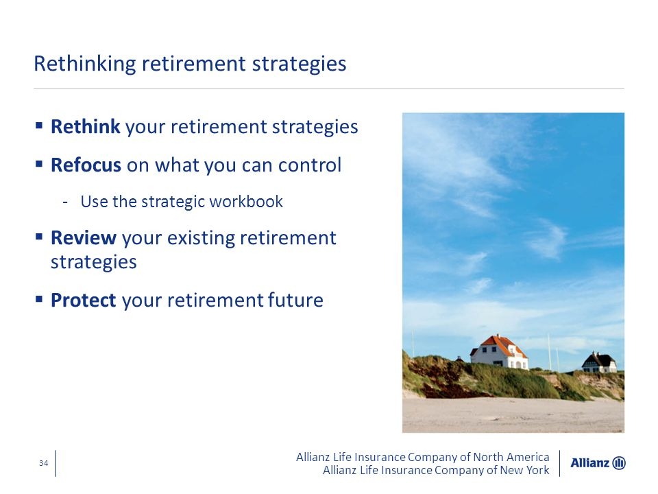Allianz Life Insurance Company of North America Allianz Life Insurance Company of New York 34 Rethinking retirement strategies Rethink your retirement