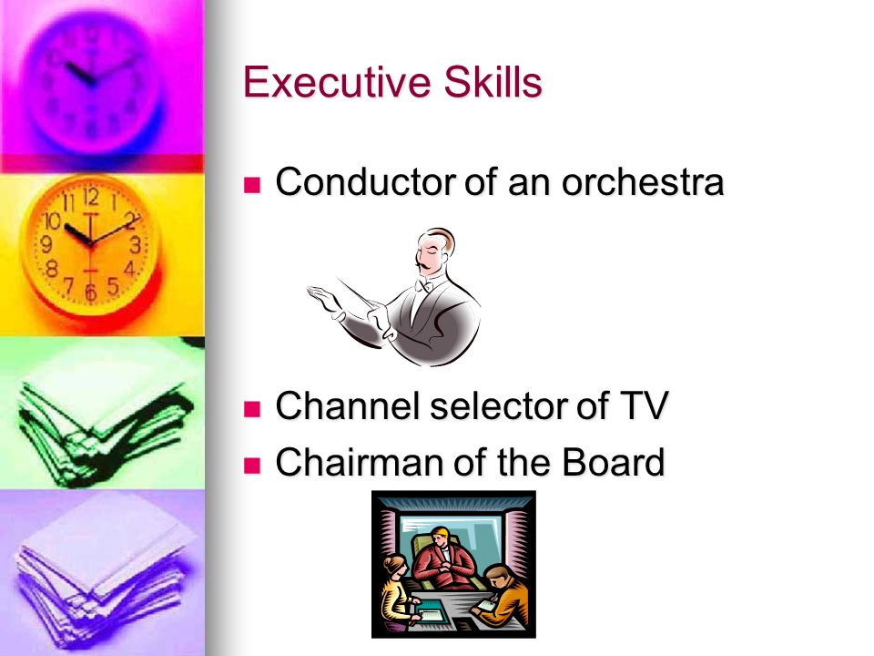 Role of Executive Skills Meet challenges Meet challenges Accomplish goals Accomplish goals Help decide which tasks to pay attention to, to perform Help decide which tasks to pay attention to, to perform Organize behavior to delay gratification Organize behavior to delay gratification SIMPLY: TO REGULATE BEHAVIOR SIMPLY: TO REGULATE BEHAVIOR
