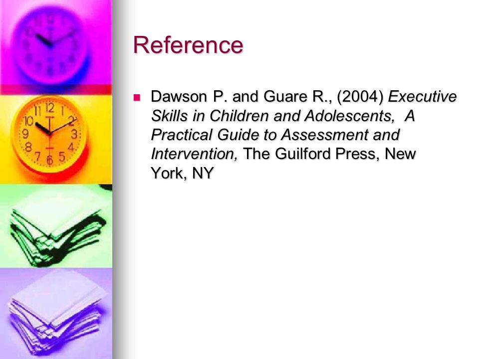 Reference Dawson P. and Guare R., (2004) Executive Skills in Children and Adolescents, A Practical Guide to Assessment and Intervention, The Guilford