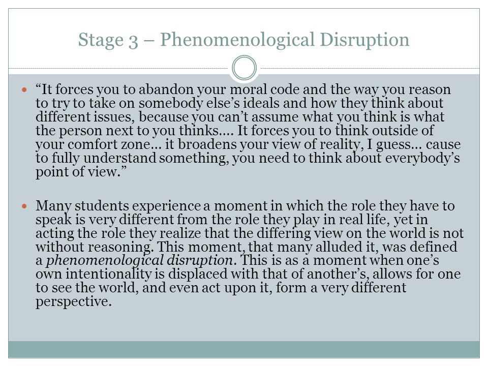 Stage 3 – Phenomenological Disruption It forces you to abandon your moral code and the way you reason to try to take on somebody elses ideals and how they think about different issues, because you cant assume what you think is what the person next to you thinks….