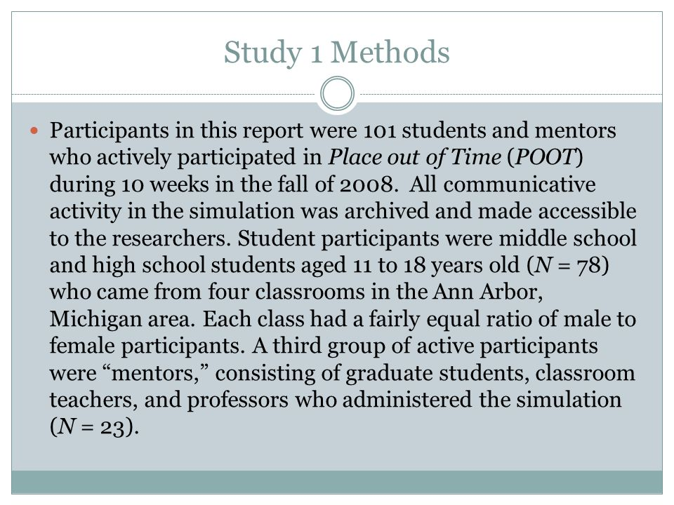 Study 1 Methods Participants in this report were 101 students and mentors who actively participated in Place out of Time (POOT) during 10 weeks in the fall of 2008.