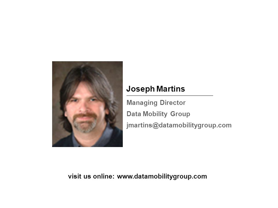 Joseph Martins Managing Director Data Mobility Group jmartins@datamobilitygroup.com visit us online: www.datamobilitygroup.com