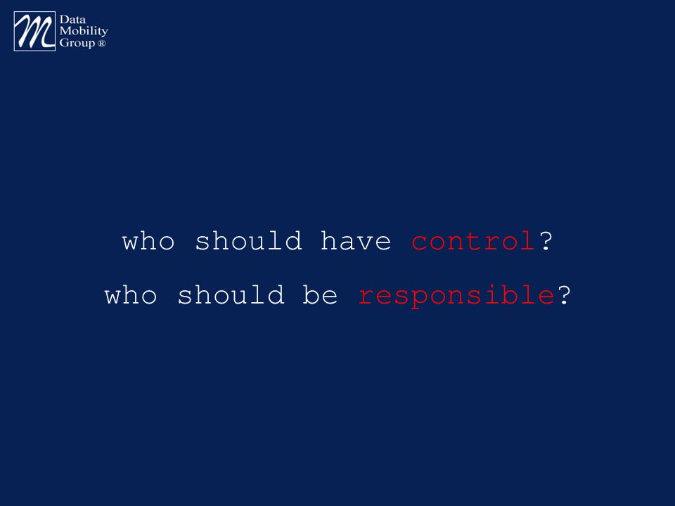 who should have control? who should be responsible?
