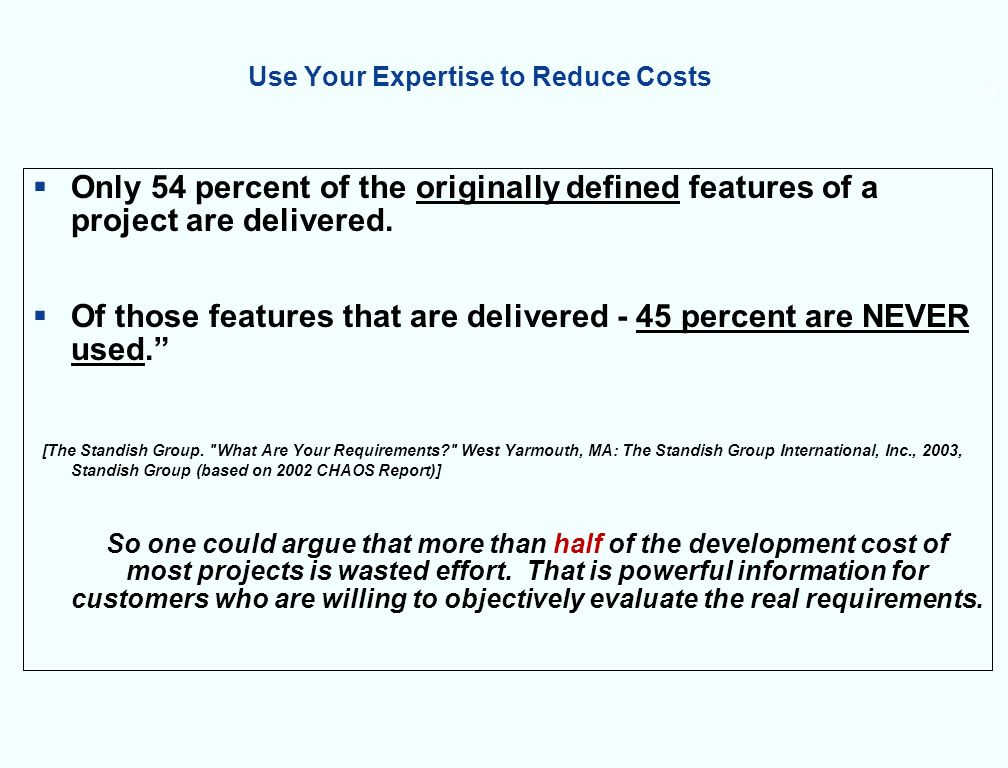 22 Use Your Expertise to Reduce Costs Only 54 percent of the originally defined features of a project are delivered.