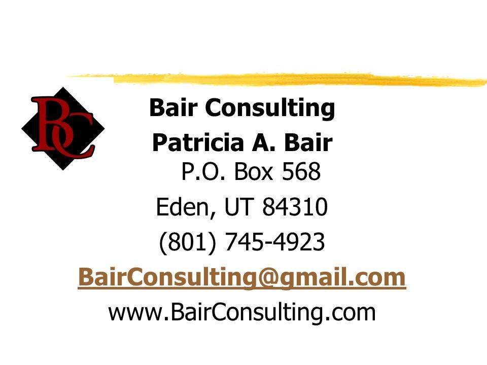 Bair Consulting Patricia A. Bair P.O. Box 568 Eden, UT 84310 (801) 745-4923 BairConsulting@gmail.com www.BairConsulting.com