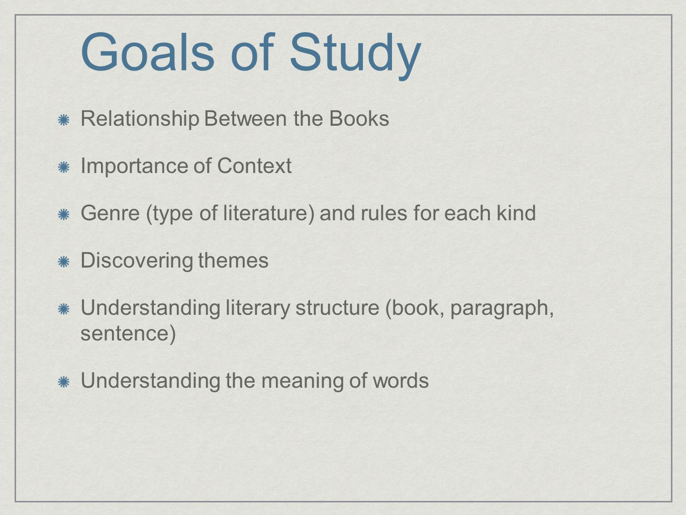 Goals of Study Relationship Between the Books Importance of Context Genre (type of literature) and rules for each kind Discovering themes Understandin