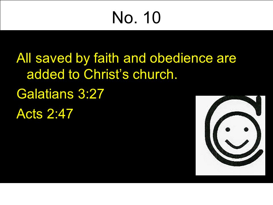 No. 10 All saved by faith and obedience are added to Christs church. Galatians 3:27 Acts 2:47
