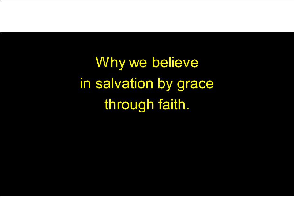 Why we believe in salvation by grace through faith.