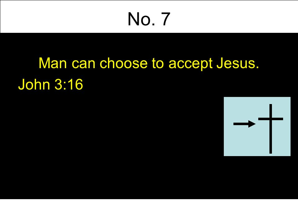 No. 7 Man can choose to accept Jesus. John 3:16
