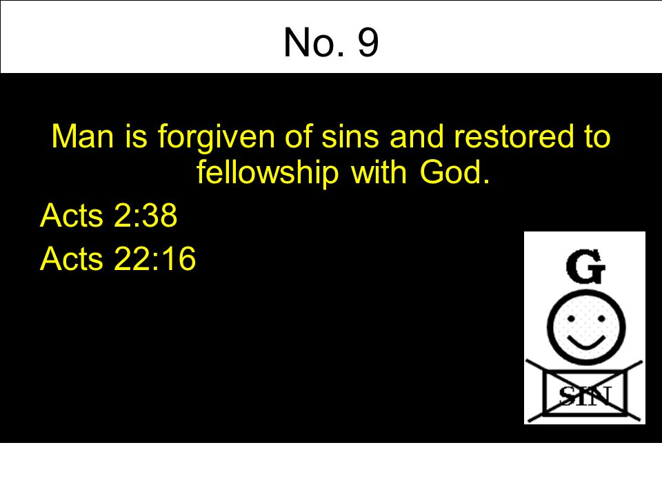 No. 9 Man is forgiven of sins and restored to fellowship with God. Acts 2:38 Acts 22:16