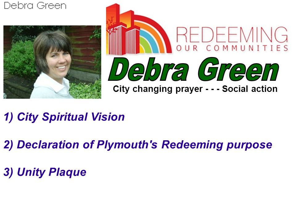 1) City Spiritual Vision 2) Declaration of Plymouth's Redeeming purpose 3) Unity Plaque City changing prayer - - - Social action