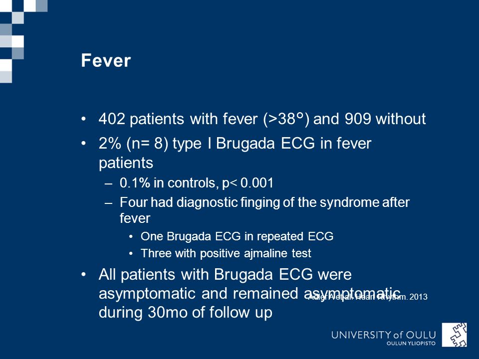 402 patients with fever (>38°) and 909 without 2% (n= 8) type I Brugada ECG in fever patients –0.1% in controls, p< 0.001 –Four had diagnostic finging