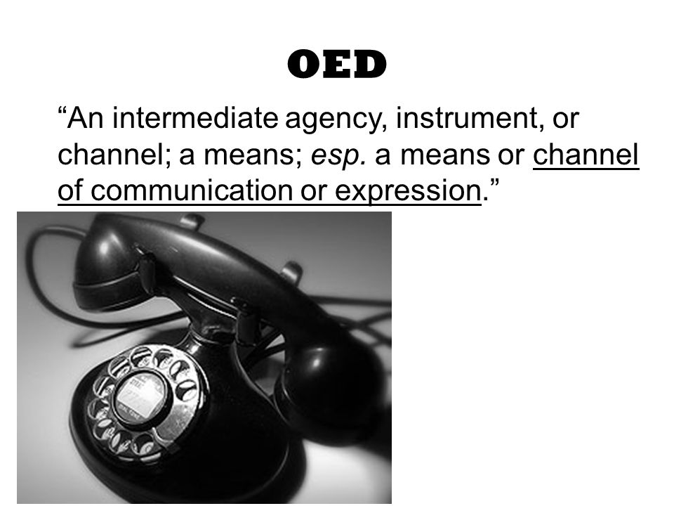 OED An intermediate agency, instrument, or channel; a means; esp.