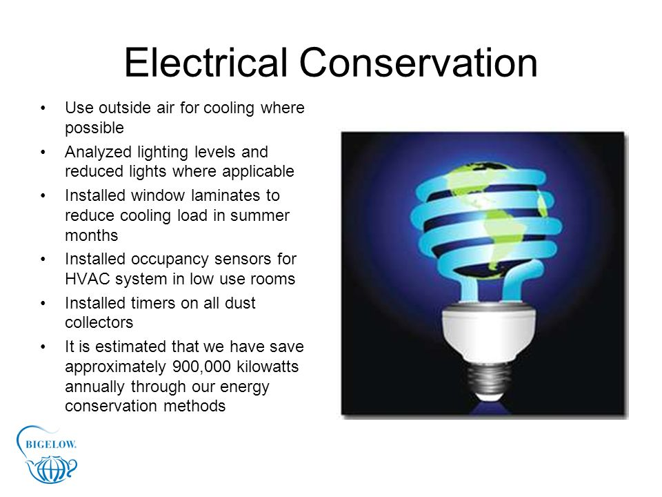 Electrical Conservation Use outside air for cooling where possible Analyzed lighting levels and reduced lights where applicable Installed window lamin