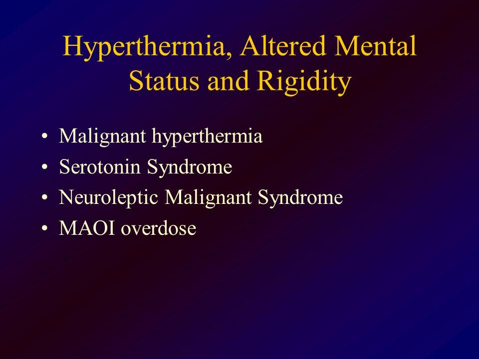 Hyperthermia, Altered Mental Status and Rigidity Malignant hyperthermia Serotonin Syndrome Neuroleptic Malignant Syndrome MAOI overdose