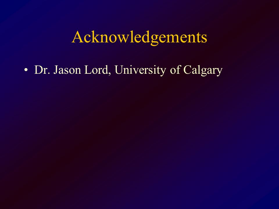 Acknowledgements Dr. Jason Lord, University of Calgary
