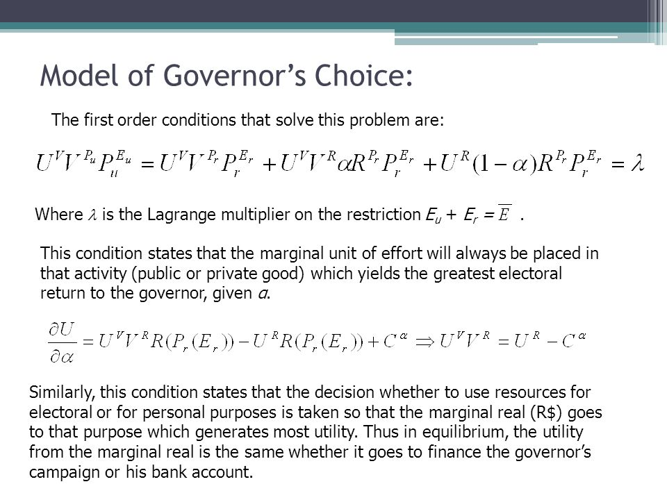 Model of Governors Choice: The first order conditions that solve this problem are: Where is the Lagrange multiplier on the restriction E u + E r =. Th