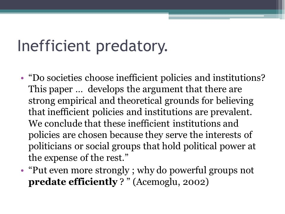 Inefficient predatory. Do societies choose inefficient policies and institutions? This paper … develops the argument that there are strong empirical a