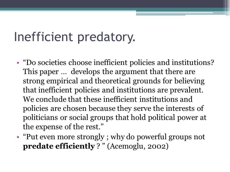 Inefficient predatory.Do societies choose inefficient policies and institutions.