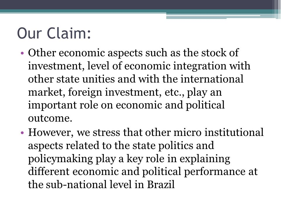 Our Claim: Other economic aspects such as the stock of investment, level of economic integration with other state unities and with the international m