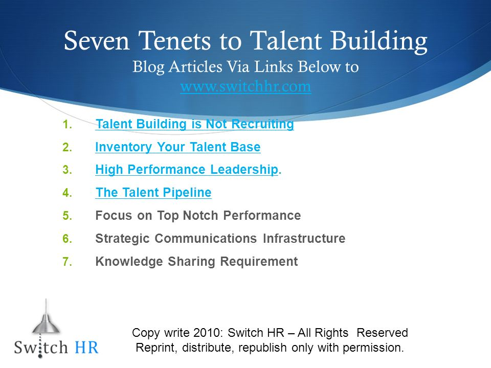 Seven Tenets to Talent Building Blog Articles Via Links Below to www.switchhr.com www.switchhr.com 1.