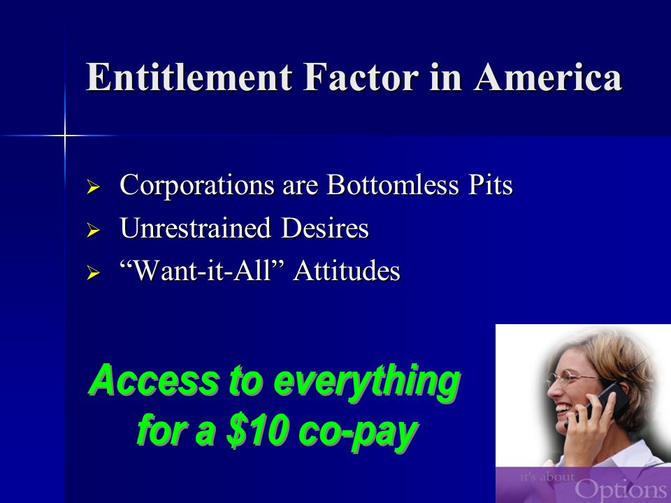 Entitlement Factor in America Corporations are Bottomless Pits Corporations are Bottomless Pits Unrestrained Desires Unrestrained Desires Want-it-All Attitudes Want-it-All Attitudes